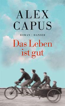 Alex Capus Das Leben ist gut Roman 2016