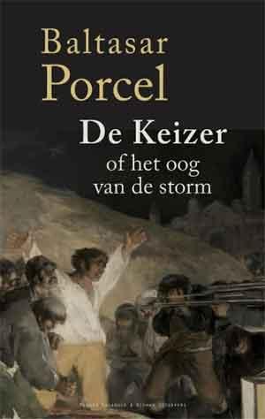 Baltasar Porcel De Keizer of het oog van de storm Recensie