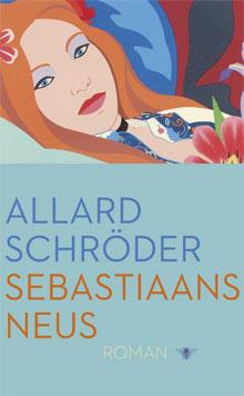 Allard Schröder Sebastiaans neus Roman 2016