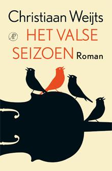 Christiaan Weijts Het valse seizoen Nieuwe Roman 2016