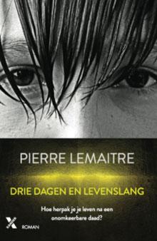 Pierre Lemaitre Drie dagen en levenslang Roman uit Frankrijk