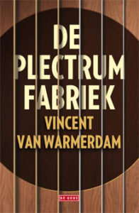 Vincent van Warmerdam De plectrumfabriek Debuut Roman