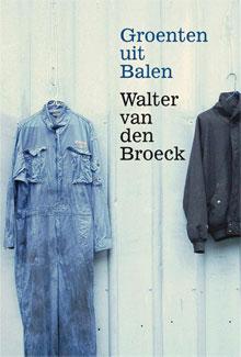 Walter van den Broeck Groenten uit Balen Roman 2016