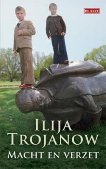 Ilija Trojanow Macht en verzet Roman over Bulgarije