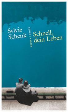 Sylvie Schenk Schnell, dein Leben 2016 Roman