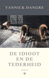 Yannick Dangre - De idioot en de tederheid
