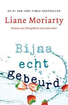 Liane Moriarty Bijna echt gebeurd