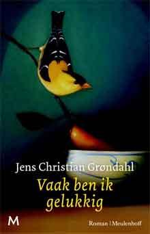 Jens Christian Grøndahl Vaak ben ik gelukkig Roman 2017