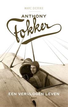 Anthony Fokker. Een vervlogen leven