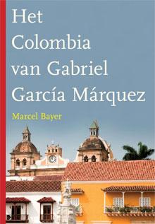 Reisverhalen Colombia Romans (Marcel Bayer - Het Colombia van Gabriel García Márquez)