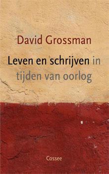 David Grossman - Leven en schrijven in tijden van oorlog