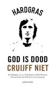 Hard Gras God is dood, Cruijff niet (Verhalen en gedichten over Johan Cruijff uit Hard Gras)