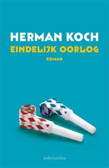 Herman Koch - Eindelijk oorlog