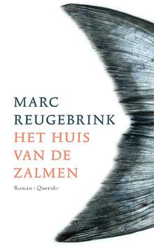 Marc Reugebrink - Het huis van de zalmen (roman)