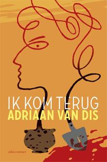 Adriaan van Dis - Ik kom terug roman over zijn moeder)