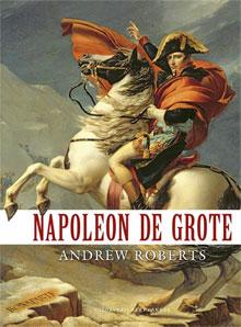 Andrew Roberts - Napoleon de Grote Biografie