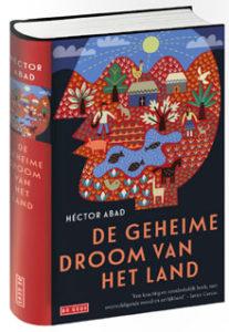 Hector Abad De geheime droom van het land Roman