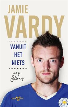 Jamie Vardy Vanuit het niets Autobiografie My Story