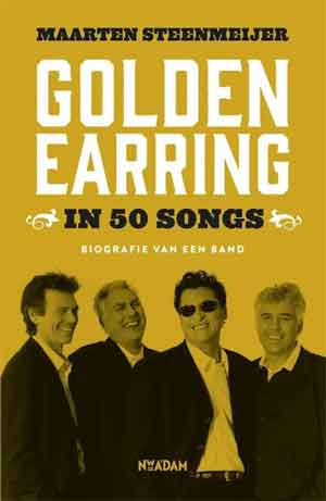 Maarten Steenmeijer Golden Earring in 50 Songs Recensie Biografie