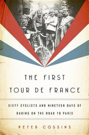 Peter Cossins The First Tour de France