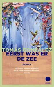 Tomás González - Eerst was er de zee Roman uit Colombia