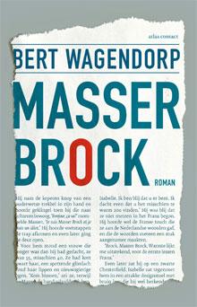 Bert Wagendorp Masser Brock Nieuwe Roman