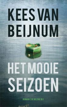Kees van Beijnum Het mooie seizoen Roman 2016