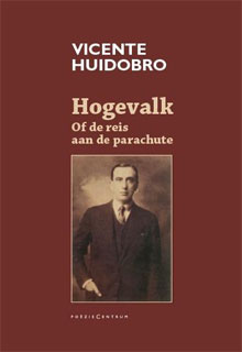 Vicente Huidobro Hogevalk Poezie uit Chili