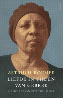 Astrid H. Roemer Liefde in tijden van gebrek Autobiografie