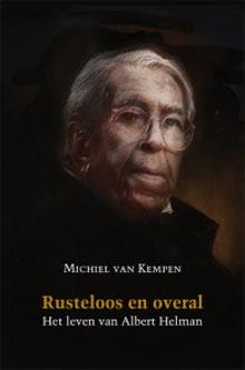 Biografie Albert Helman Rusteloos en overal Michiel van Kempen