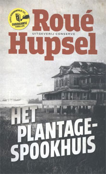Roué Hupsel Het plantage-spookhuis Surinaamse Thriller