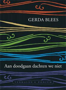 Gerda Blees Aan doodgaan dachten we niet