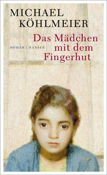 Michael Köhlmeier Das Mädchen mit dem Fingerhut Roman 2016