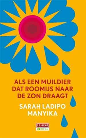 Sarah Ladipo Manyika Als een muildier dat roomijs naar de zon draagt Recensie