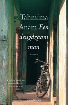 Tahmima Anam Een deugdzaam man Roman uit Bangladesh