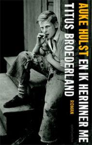 Auke Hulst - En ik herinner me Titus Broederland Recensie Roman 2016