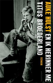 Auke Hulst En ik herinner me Titus Broederland Roman 2016