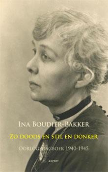 Ina Boudier-Bakker Zo doods en stil en donker Oorlogsdagboek 1940-1945