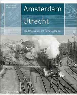 Amsterdam-Utrecht Van Rhijnspoor tot Randstadspoor Spoorwegboek