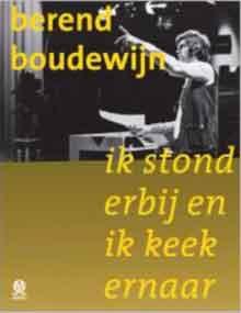 Berend Boudewijn Ik stond erbij en keek ernaar