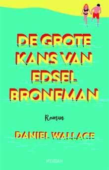 Daniel Wallace - De grote kans van Edsel Bronfman Recensie Informatie