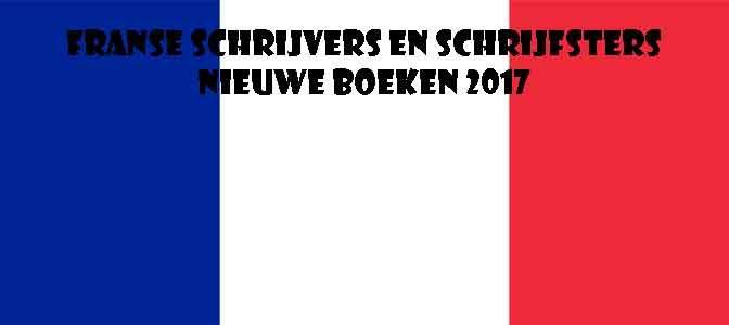 Franse Schrijvers en Schrijfsters Nieuwe Boeken 2017