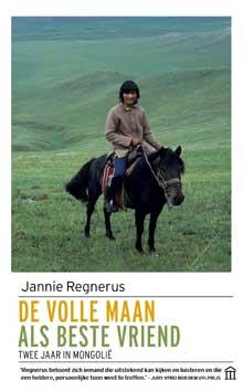 Jannie Regnerus - De volle maan als beste vriend Reisverhalen uit Mongolië