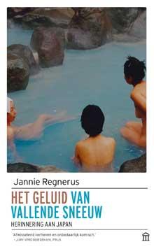 Jannie Regnerus - Het geluid van vallende sneeuw Reisverhalen uit Japan