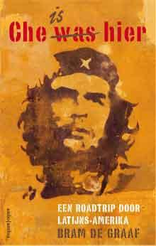 Bram de Graaf Che is hier Recensie Reisboek over Che Guevara