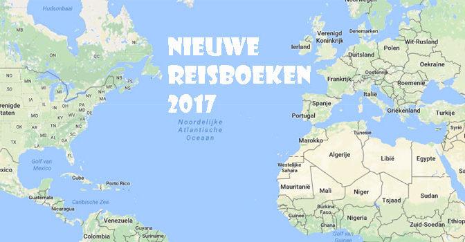 Nieuwe Reisboeken 2017 Reisverhalen Tips Recensies