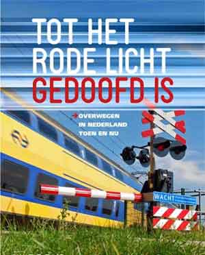 Tot het rode licht gedoofd is Boek over overwegen in Nederland
