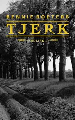 Bennie Roeters Tjerk Recensie Roman over Tjerk Vermaning