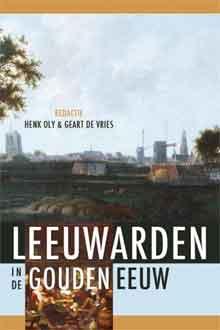 Leeuwarden Geschiedenisboek Leeuwarden in de Gouden Eeuw