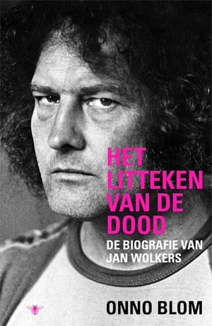 Jan Wolkers Biografie Onno Blom Het litteken van de dood Recensie